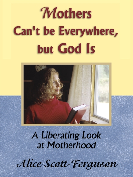 """Mothers Can't Be Everywhere, But God Is"""